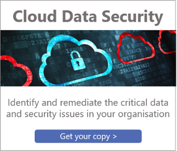 Identify and remediate the critical data and security issues in your organisation - Get Your Copy >
